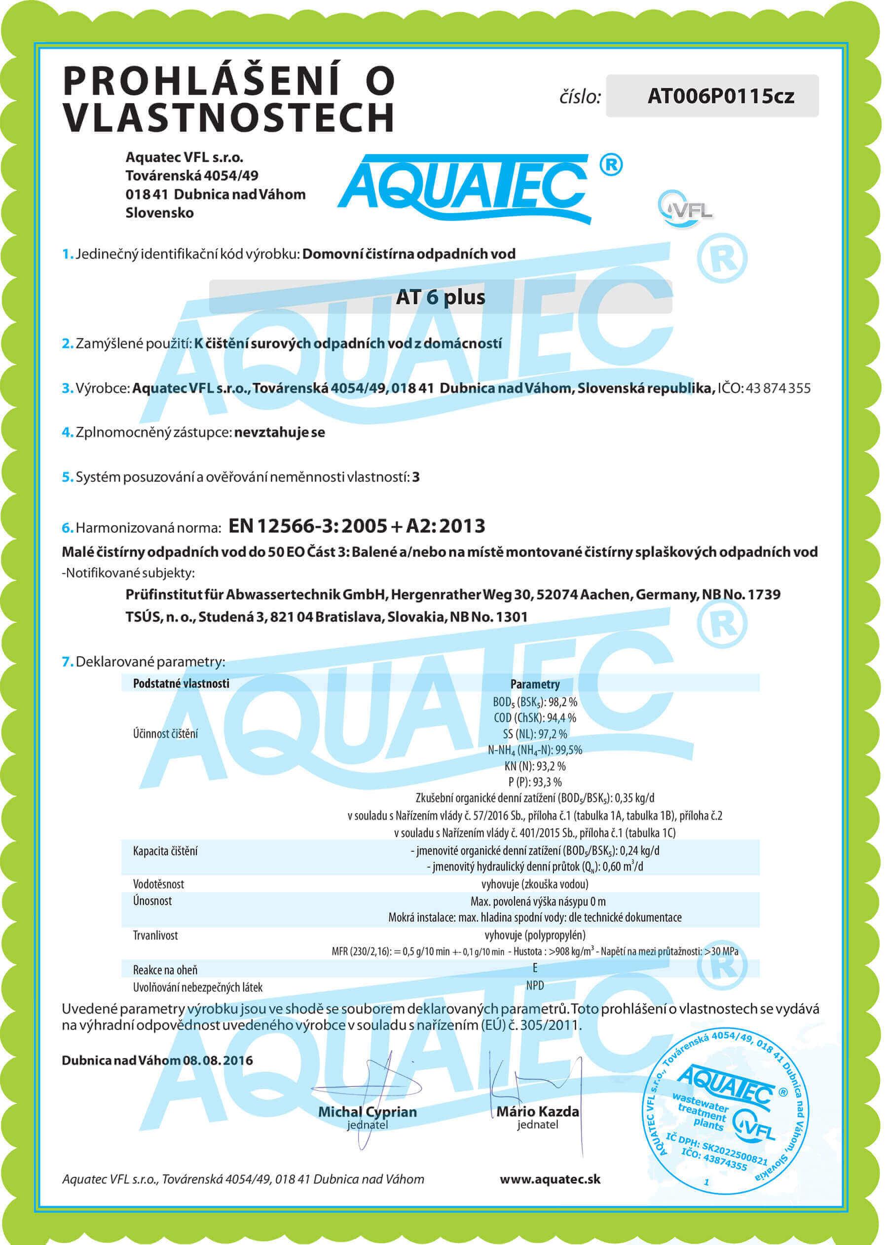 ČOV AT byla v PIA Aachen testovaná od roku 2006 několikrát. Nejnovější testy ČOV AT plus z roku 2014 a 2018 dokázaly splnění Nařízením požadovaných účinností v dlouhodobém testu účinnosti podle normy EN 12566-3. Uvedené hodnoty byly dosáhnuty bez použití jakéhokoliv přídavného zařízení např. na srážení fosforu.